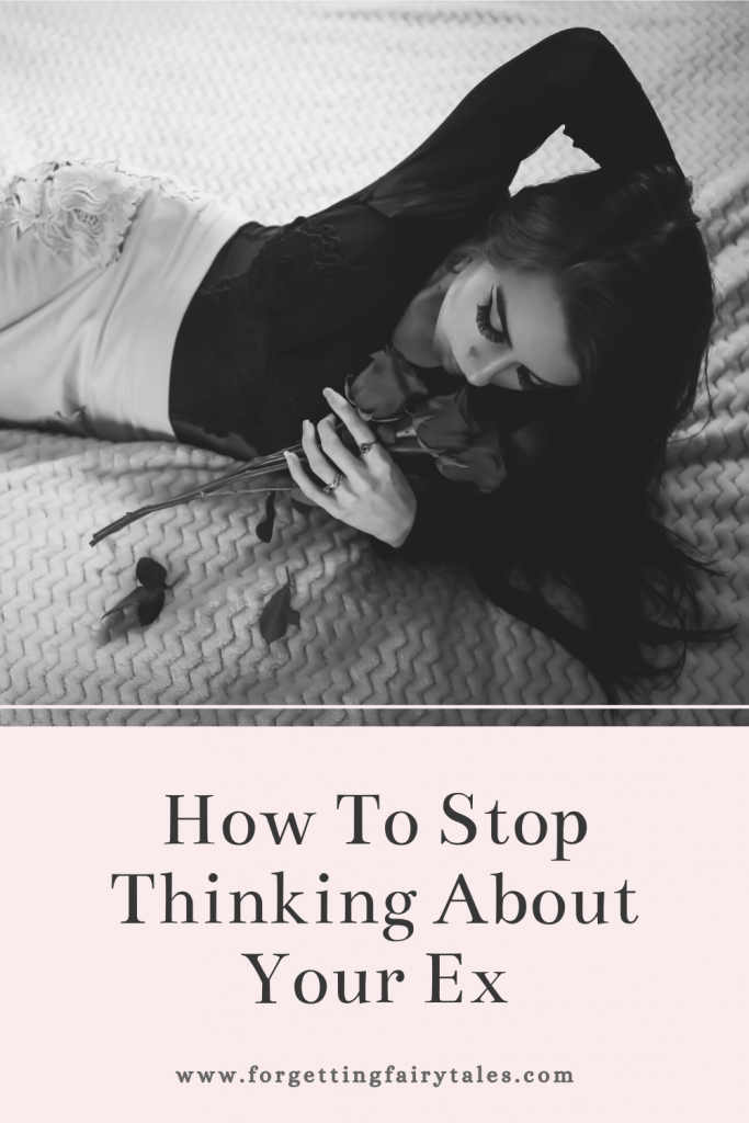 How To Stop Thinking About Your Ex