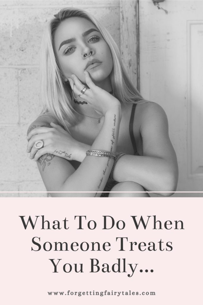 What To Do When Someone Treats You Badly