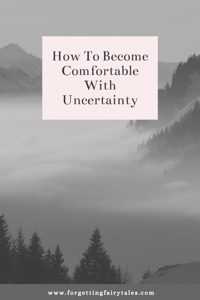 How To Become Comfortable With Uncertainty