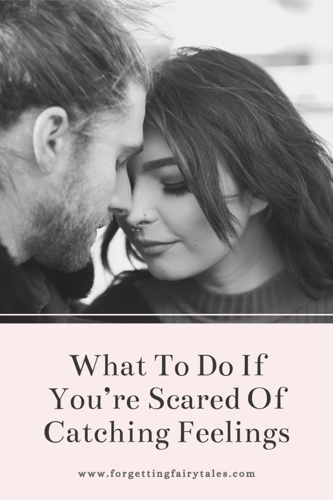 What To Do If You're Scared Of Catching Feelings